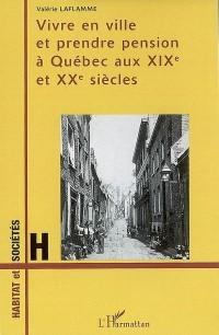 Vivre en ville et prendre pension à Québec aux XIXe et XXe siècles