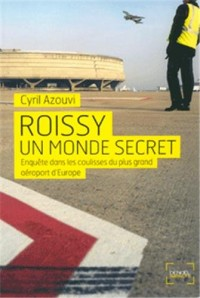 Roissy, un monde secret : Enquête sur le plus grand aéroport d'Europe