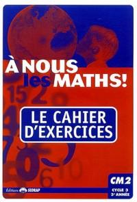 A nous les maths ! CM2 : Le cahier d'exercices
