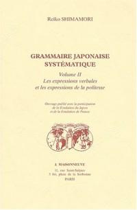 Grammaire japonaise systématique. Tome 2, Les expressions verbales et les expressions de la politesse