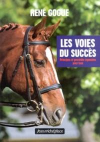Les Voies du succès : Principes et procédés équestres pour tous