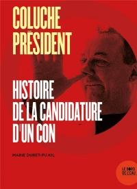 Coluche président : Histoire de la candidature d'un con