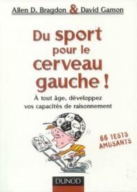 Du sport pour le cerveau gauche ! : A tout âge, développez vos capacités de raisonnement