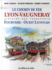 Le chemin de fer de Lyon à Vaugneray : Et l'histoire de la Compagnie Fourvière et Ouest Lyonnais
