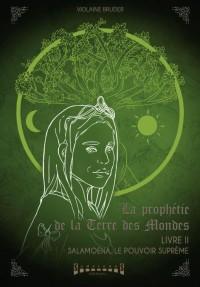 La prophétie de la terre des mondes Tome 2 - Salamoéna, le pouvoir suprême