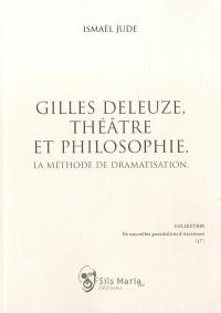 Gilles deleuze, theatre et philosophie la methode de dramatisation