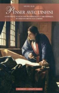 Penser avec l'infini : La fécondité d'une notion mathématique et philosophique, de Giordano Bruno aux Lumières