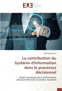 La contribution du Système d'Information dans le processus décisionnel: Etude empirique de la performance décisionnelle dans le secteur industriel