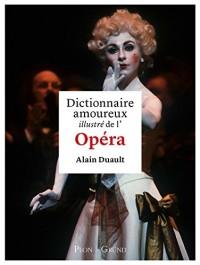 Dictionnaire amoureux illustre de l'Opéra