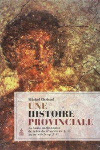 Une histoire provinciale : La Gaule narbonnaise de la fin du IIe siècle avant J-C au IIIe siècle après J-C
