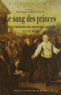 Le sang des princes : Cultes et mémoires des souverains suppliciés (XVie-XXIe siècle)
