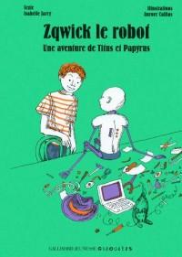 Zqwick le robot: Une aventure de Titus et Papyrus