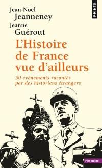 L'Histoire de France vue d'ailleurs - 50 évènements racontés par des historiens étrangers