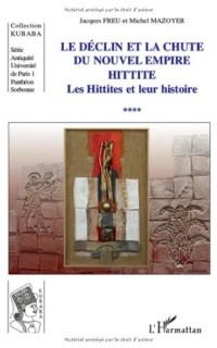 Le déclin et la chute du nouvel empire Hittite : Tome 4, Les Hittites et leur histoire