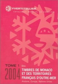 Timbres de Monaco et des territoires français d'outre-mer 2004, tome 1 bis : Catalogue mondial de cotation