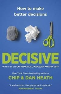 [(Decisive : How to Make Better Decisions)] [By (author) Chip Heath ] published on (February, 2014)