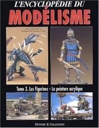 L'encyclopédie du modélisme : Tome 3, Les figurines, la peinture acrylique