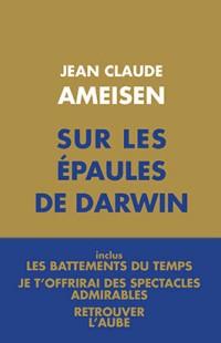 Sur les épaules de Darwin : Coffret 3 tomes : Les battements du temps ; Je t'offrirai des spectacles admirables ; Retrouver l'aube