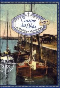 Cuisine des Ports, de Dunkerque a Cherbourg