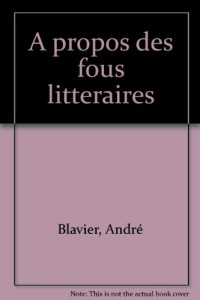 À propos des Fous littéraires