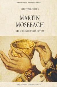 Martin Mosebach: Die Schönheit des Opfers (Livre en allemand)