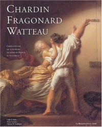 Au temps de Watteau, Chardin et Fragonard : Chefs-d'oeuvre de la peinture de genre en France