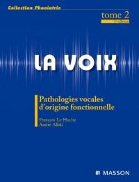 La voix : Volume 2, Pathologies vocales d'origine fonctionnelle