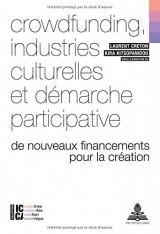 Crowdfunding, Industries Culturelles Et Demarche Participative: De Nouveaux Financements Pour La Creation