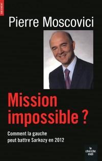 Mission impossible ? : Comment la gauche peut battre Sarkozy en 2012