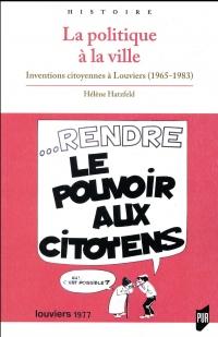 La politique à la ville: Inventions citoyennes à Louviers (1965-1983)