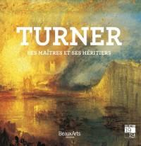 Turner : Ses maîtres et ses héritiers