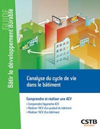 L'analyse du cycle de vie dans le bâtiment: Comprendre et réaliser une ACV