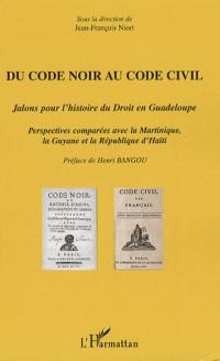 Du Code noir au Code civil : Jalons pour l'histoire du droit en Guadeloupe, perspectives comparées avec la Martinique, la Guyane et la République d'Haïti