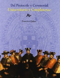 Del protocolo y ceremonial universitario y complutense / Protocol and Ceremonial Complutense University