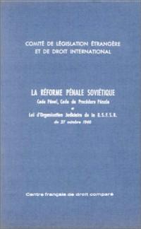 La réforme pénale soviétique : code pénal, code de procédure pénale et loi d'organisation de la R.S.F.S.R. du 27 octobre 1960
