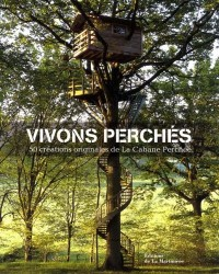 Vivons perchés : 50 créations originales de la Cabane Perchée