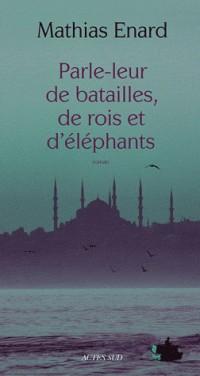 Parle-leur de batailles, de rois et d'éléphants - PRIX GONCOURT DES LYCEENS 2010