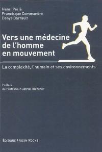 Vers une médecine de l'homme en mouvement : La complexité, l'humain et ses environnements