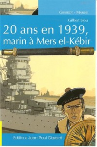 20 Ans en 1939, Marin a Mers El-Kebir