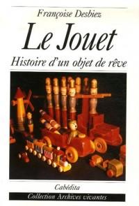 Le jouet : Histoire d'un objet de rêve
