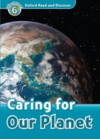 Oxford Read and Discover: Level 6: Caring for Our Planet Audio Pack