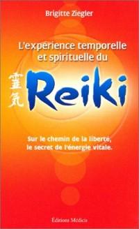 L'expérience temporelle et spirituelle du Reiki : Sur le chemin de la liberté, le secret de l'énergie vitale