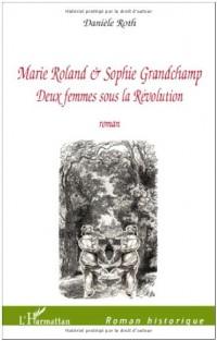 Marie roland et sophie grandchamp deux femmes sous la revolution roman