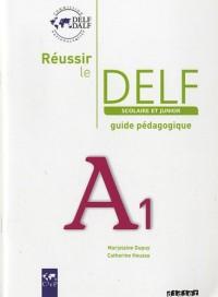 Réussir le DELF scolaire et junior A1 : Guide pédagogique