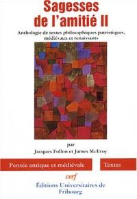 Sagesses de l'amitié : Volume 2, Anthologie de textes philosophiques patristiques, médiévaux et renaissants