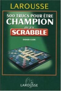500 Trucs pour être champion au jeu Scrabble