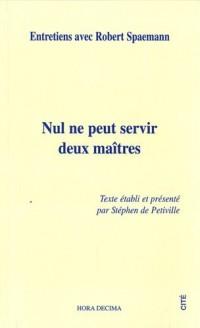 Nul ne peut servir deux maîtres : entretiens avec Robert Spaemann