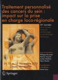 Traitement personnalisé des cancers du sein : impact sur la prise en charge loco-régionale : 35e Journées de la Société Française de Sénologie et de ... Mammaire, 13-15 novembre 2013, Montpellier
