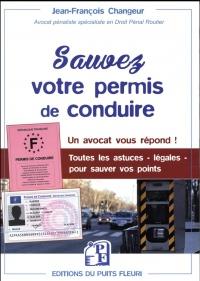 Sauvez votre permis de conduire: Un avocat vous répond ! Toutes les astuces - légales - pour garder vos points