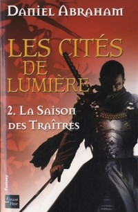 Les cités de lumière, Tome 2 : La saison des traîtres